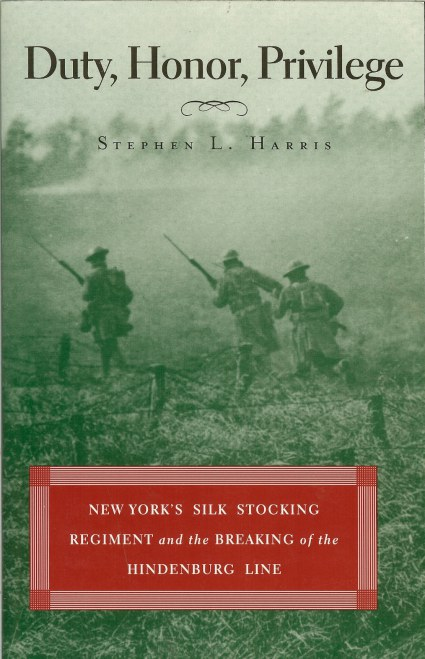 Image for DUTY, HONOR, PRIVILEGE: NEW YORK'S SILK STOCKING REGIMENT AND THE BREAKING OF THE HINDENBURG LINE