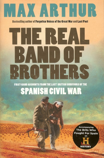 Image for THE REAL BAND OF BROTHERS: FIRST-HAND ACCOUNTS FROM THE LAST BRITISH SURVIVORS OF THE SPANISH CIVIL WAR