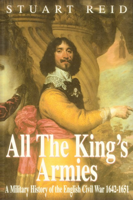 Image for ALL THE KING'S ARMIES : A MILITARY HISTORY OF THE ENGLISH CIVIL WAR 1642-1651