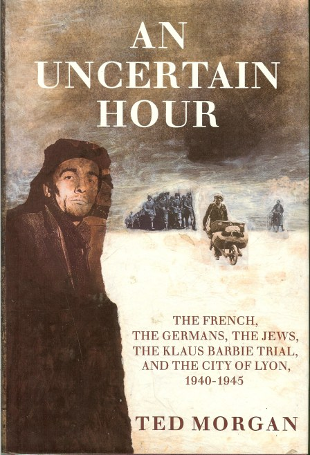 Image for AN UNCERTAIN HOUR: THE FRENCH, THE GERMANS, THE JEWS, THE BARBIE TRIAL, AND THE CITY OF LYON, 1940-1945
