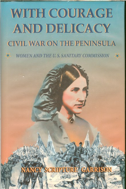 Image for WITH COURAGE AND DELICACY: CIVIL WAR ON THE PENINSULA - WOMEN AND THE US SANITARY COMMISSION