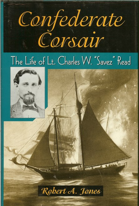 Image for CONFEDERATE CORSAIR: THE LIFE OF LT. CHARLES W. 'SAVEZ' READ