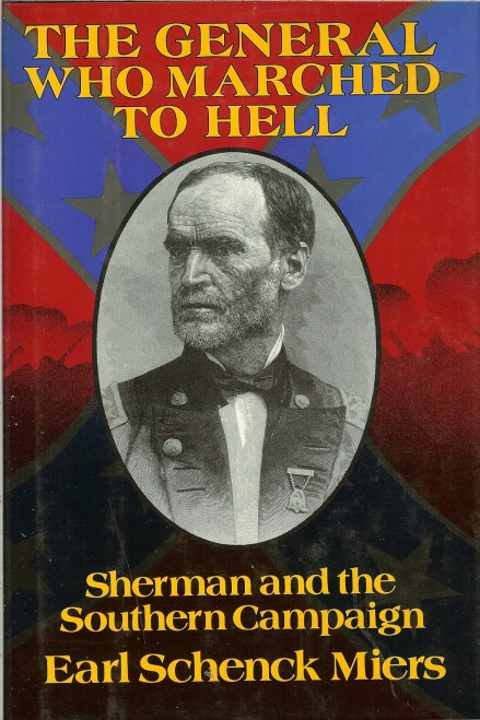 Image for THE GENERAL WHO MARCHED TO HELL : SHERMAN AND THE SOUTHERN CAMPAIGN