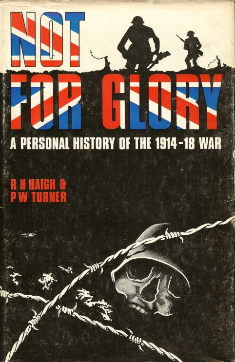 Image for NOT FOR GLORY: A PERSONAL HISTORY OF THE 1914-18 WAR