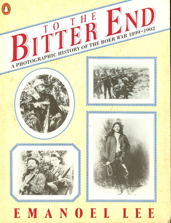Image for TO THE BITTER END: A PHOTOGRAPHIC HISTORY OF THE BOER WAR 1899-1902
