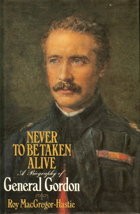 Image for NEVER TO BE TAKEN ALIVE: A BIOGRAPHY OF GENERAL GORDON