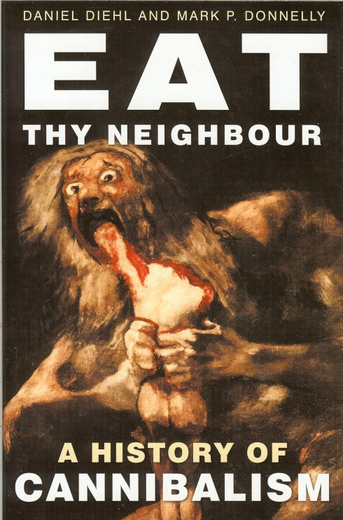 Image for EAT THY NEIGHBOUR: A HISTORY OF CANNIBALISM