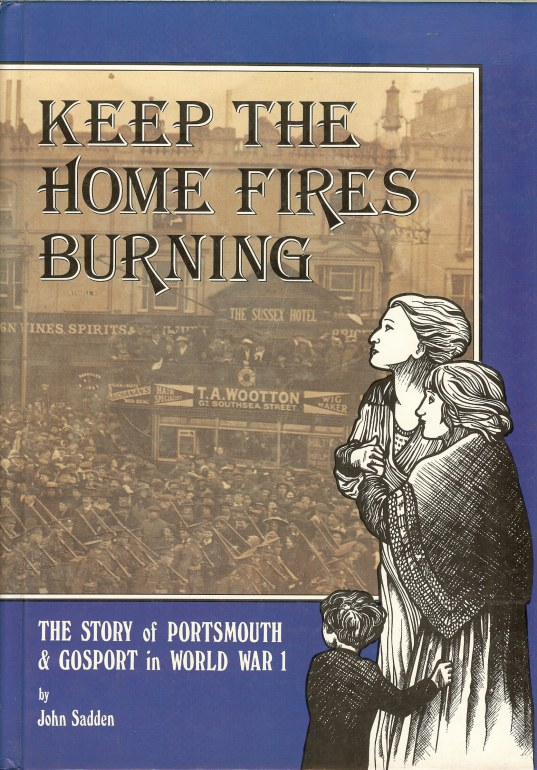 Image for KEEP THE HOME FIRES BURNING: THE STORY OF PORTSMOUTH AND GOSPORT IN WORLD WAR I