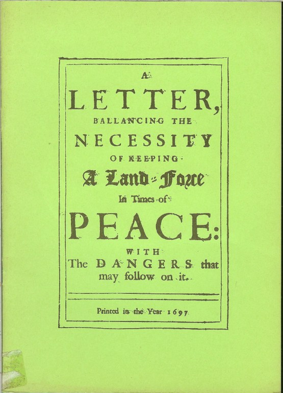 Image for A LETTER BALLANCING THE NECESSITY OF KEEPING A LAND-FORCE IN TIMES OF PEACE WITH THE DANGERS THAT MAY FOLLW ON IT