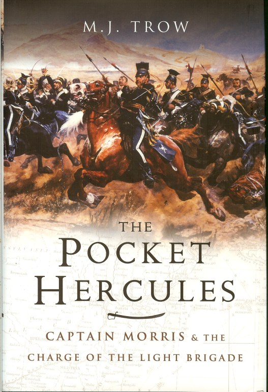 Image for THE POCKET HERCULES : CAPTAIN MORRIS AND THE CHARGE OF THE LIGHT BRIGADE
