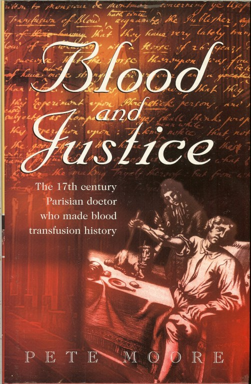 Image for BLOOD AND JUSTICE: THE 17TH CENTURY PARISIAN DOCTOR WHO MADE BLOOD TRANSFUSION HISTORY