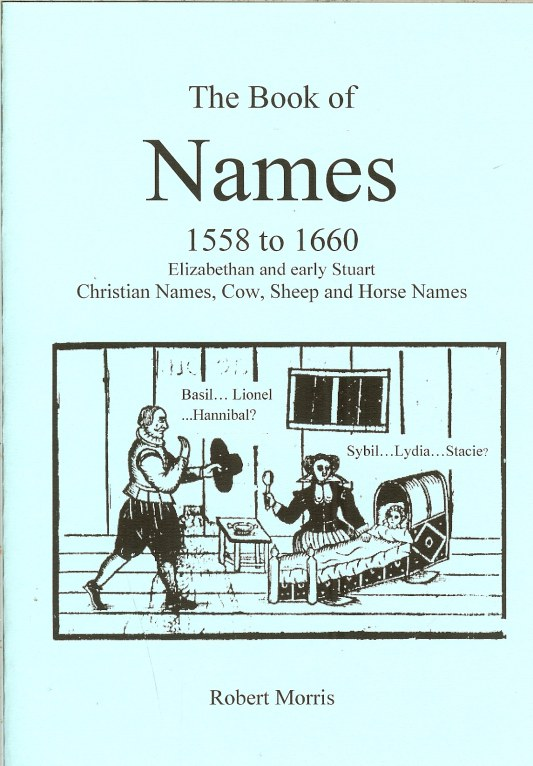 Image for THE BOOK OF NAMES 1558 TO 1660: ELIZABETHAN AND EARLY STUART CHRISTIAN NAMES, COW, SHEEP AND HORSE NAMES