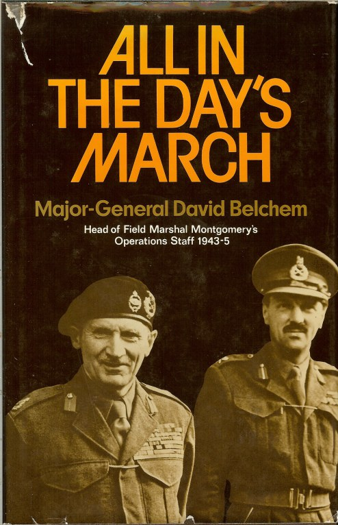 Image for ALL IN A DAY'S MARCH : MAJOR-GENERAL DAVID BELCHAM: HEAD OF FIELD-MARSHAL MONTGOMERY'S OPERATIONS STAFF, 1943-1945
