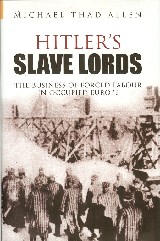 Image for HITLER'S SLAVE LORDS: THE BUSINESS OF FORCED LABOUR IN OCCUPIED EUROPE