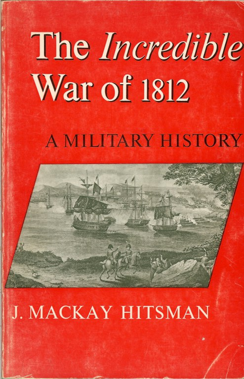 Image for THE INCREDIBLE WAR OF 1812: A MILITARY HISTORY