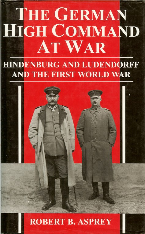 Image for THE GERMAN HIGH COMMAND AT WAR: HINDENBURG AND LUDENDORFF AND THE FIRST WORLD WAR