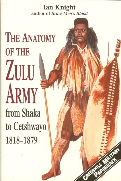 Image for THE ANATOMY OF THE ZULU ARMY: FROM SHAKA TO CETSHWAYO 1818-1879