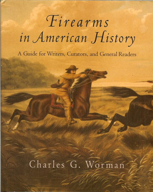 Image for FIREARMS IN AMERICAN HISTORY: A GUIDE FOR WRITERS, CURATORS, AND GENERAL READERS