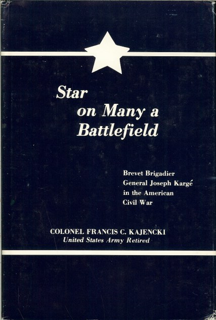 Image for STAR ON MANY A BATTLEFIELD: BREVET BRIGADIER GENERAL JOSEPH KARGE IN THE AMERICAN CIVIL WAR
