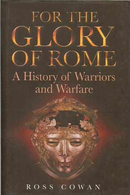 Image for FOR THE GLORY OF ROME: A HISTORY OF WARRIORS AND WARFARE