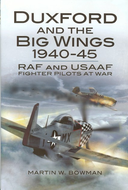 Image for DUXFORD AND THE BIG WINGS 1940-45: RAF AND USAAF FIGHTER PILOTS AT WAR