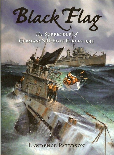 Image for BLACK FLAG: THE SURRENDER OF GERMANY'S U-BOAT FORCES 1945