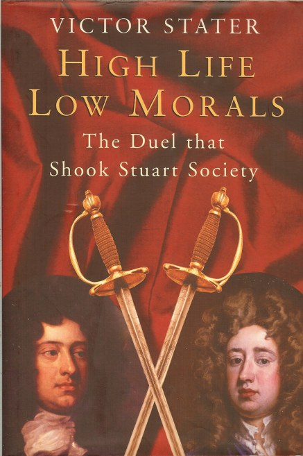 Image for HIGH LIFE LOW MORALS : THE DUEL THAT SHOOK STUART SOCIETY