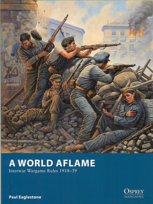 Image for A WORLD AFLAME: INTERWAR WARGAME RULES 1918–39