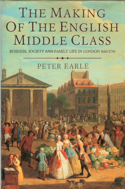 Image for THE MAKING OF THE ENGLISH MIDDLE CLASS: BUSINESS, SOCIETY AND FAMILY LIFE IN LONDON 1660-1730