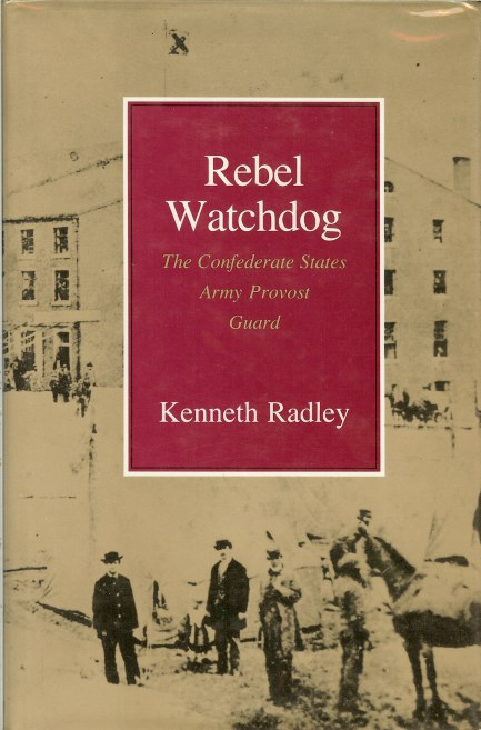 Image for REBEL WATCHDOG: THE CONFEDERATE STATES ARMY PROVOST GUARD
