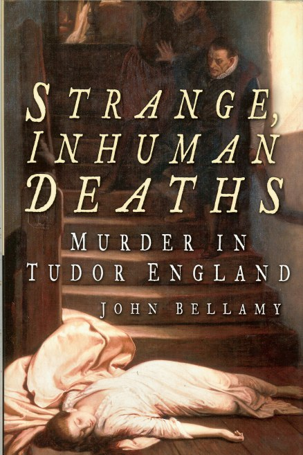 Image for STRANGE, INHUMAN DEATHS: MURDER IN TUDOR ENGLAND