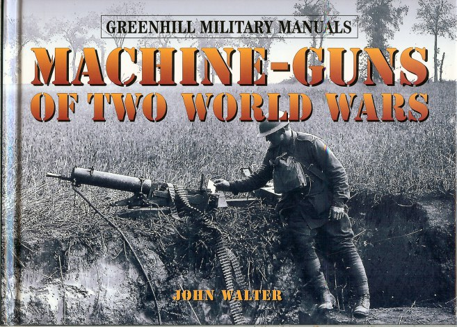 Image for GREENHILL MILITARY MANUALS: MACHINE-GUNS OF TWO WORLD WARS