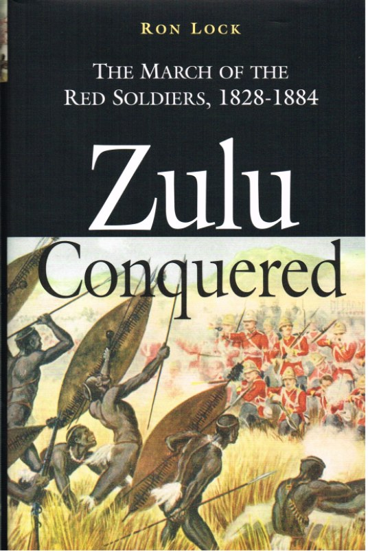 Image for ZULU CONQUERED: THE MARCH OF THE RED SOLDIERS 1828-1884