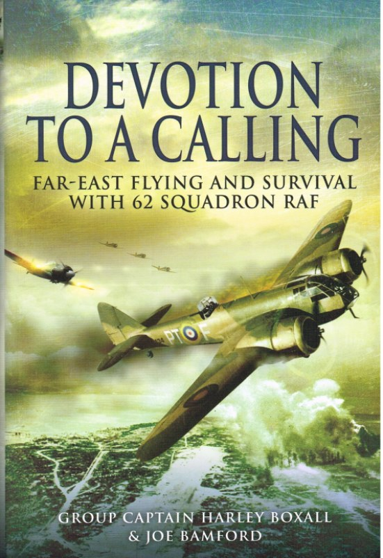 Image for DEVOTION TO A CALLING: FAR-EAST FLYING AND SURVIVAL WITH 62 SQUADRON RAF