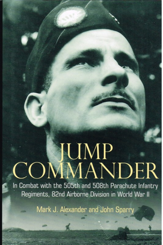Image for JUMP COMMANDER: IN COMBAT WITH THE 505TH AND 508TH PARACHUTE INFANTRY REGIMENTS, 82ND AIRBORNE DIVISION IN WORLD WAR II