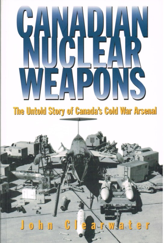 Image for CANADIAN NUCLEAR WEAPONS: THE UNTOLD STORY OF CANADA'S COLD WAR ARSENAL