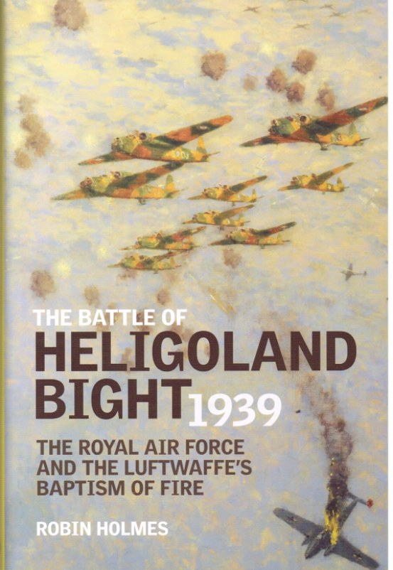 Image for THE BATTLE OF HELIGOLAND BIGHT 1939: THE ROYAL AIR FORCE AND THE LUFTWAFFE'S BAPTISM OF FIRE