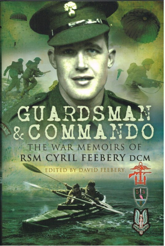 Image for GUARDSMAN AND COMMANDO: THE WAR MEMOIRS OF RSM CYRIL FEEBERY, DCM