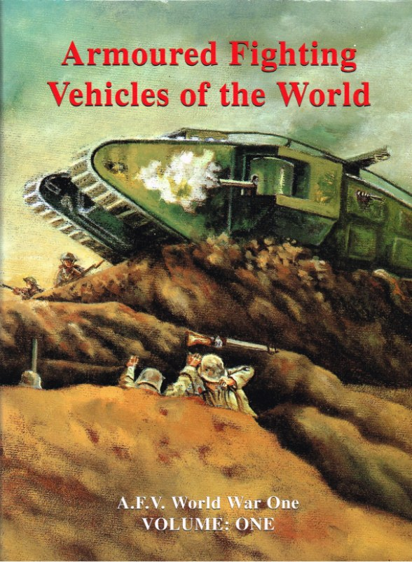 Image for ARMOURED FIGHTING VEHICLES OF THE WORLD VOLUME ONE: AFVS OF WORLD WAR ONE