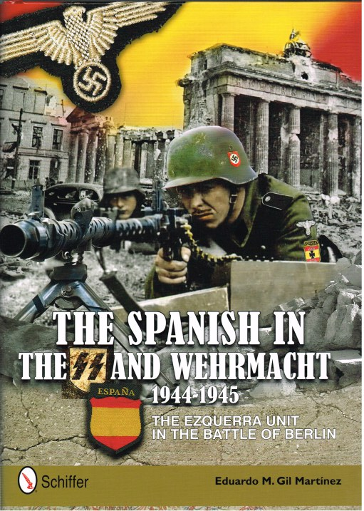 Image for THE SPANISH IN THE SS AND WEHRMACHT 1944-1945: THE EZQUERRA UNIT IN THE BATTLE OF BERLIN
