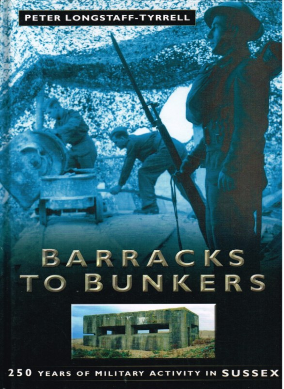 Image for BARRACKS TO BUNKERS : 250 YEARS OF MILITARY ACTIVITY IN SUSSEX