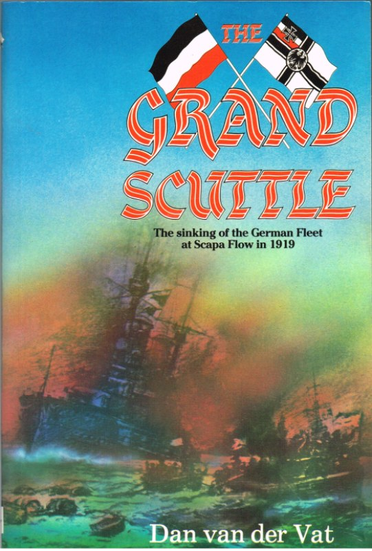 Image for THE GRAND SCUTTLE: THE SINKING OF THE GERMAN FLEET AT SCARPA FLOW IN 1919