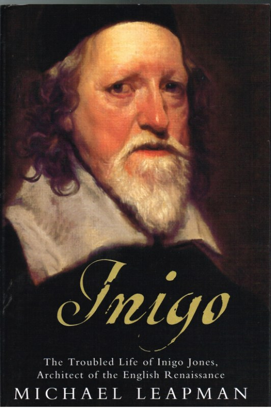 Image for INIGO : THE TROUBLED LIFE OF INIGO JONES, ARCHITECT OF THE ENGLISH RENAISSANCE