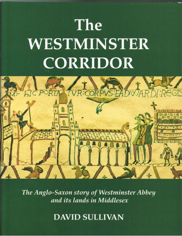 Image for THE WESTMINSTER CORRIDOR: THE ANGLO-SAXON STORY OF WESTMINSTER ABBEY AND ITS LANDS IN MIDDLESEX