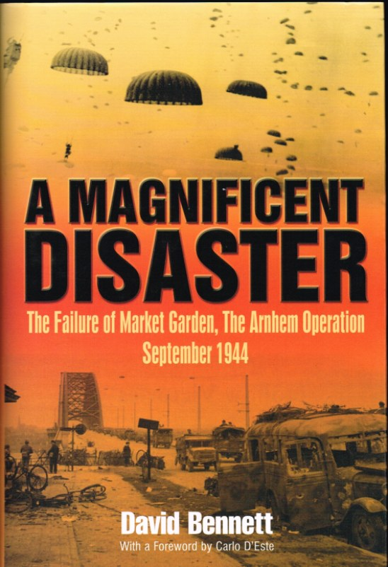 Image for A MAGNIFICENT DISASTER : THE FAILURE OF MARKET GARDEN, THE ARNHEM OPERATION SEPTEMBER 1944
