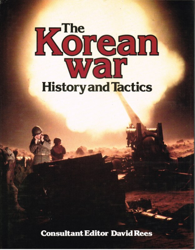 Image for THE KOREAN WAR : HISTORY AND TACTICS