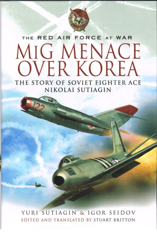 Image for THE RED AIR FORCE AT WAR: MIG MENACE OVER KOREA : THE STORY OF SOVIET FIGHTER ACE NIKOLAI SUTIAGIN