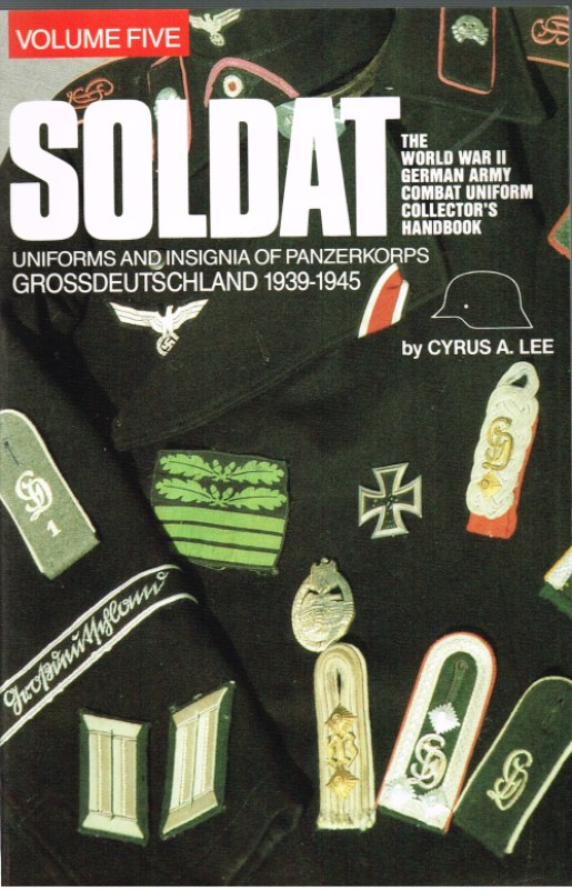 Image for SOLDAT VOLUME FIVE: UNIFORMS AND INSIGNIA OF PANZERKORPS GROSSDEUTSCHLAND 1939-1945