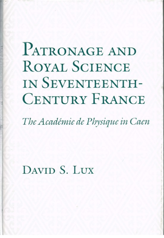 Image for PATRONAGE AND ROYAL SCIENCE IN SEVENTEENTH-CENTURY FRANCE: THE ACADEMIC DE PHYSIQUE IN CAEN