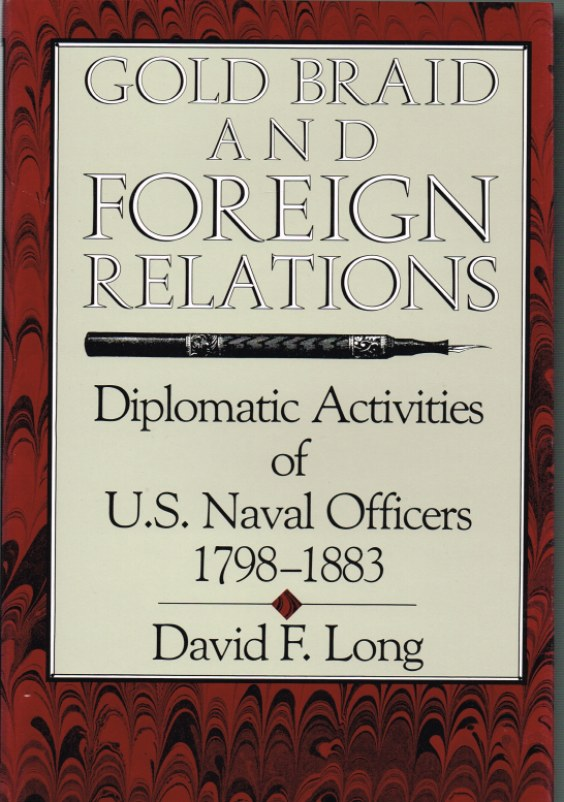 Image for GOLD BRAID AND FOREIGN RELATIONS: DIPLOMATIC ACTIVITIES OF U.S. NAVAL OFFICERS, 1798-1883